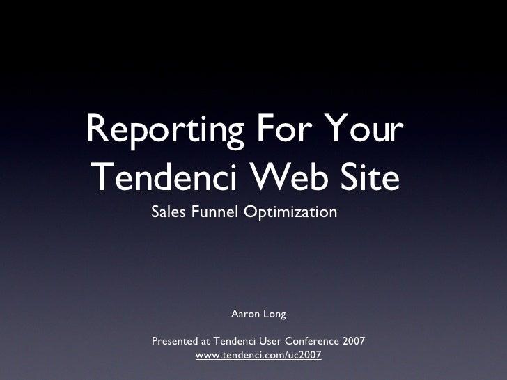 Reporting For Your Tendenci Web Site <ul><li>Sales Funnel Optimization </li></ul>Aaron Long Presented at Tendenci User Con...