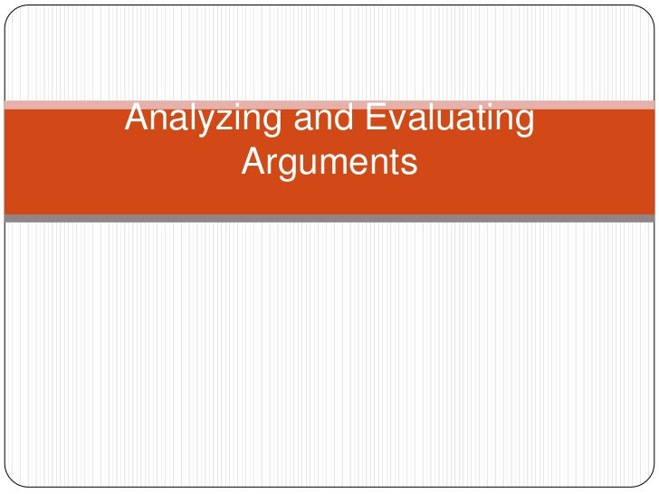 Analyzing and Evaluating       Arguments