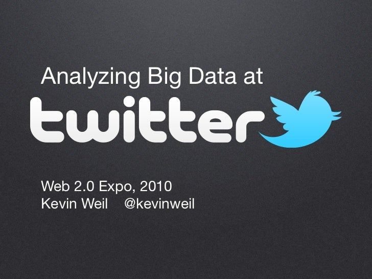 Analyzing Big Data at    Web 2.0 Expo, 2010 Kevin Weil @kevinweil
