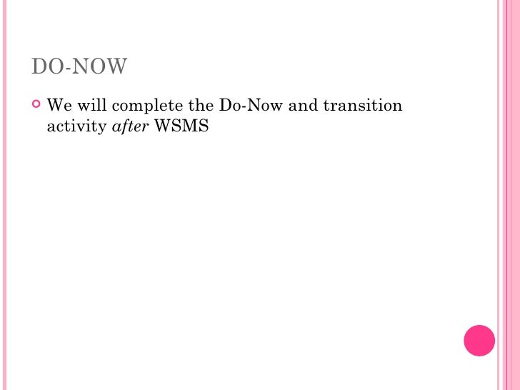 DO-NOW <ul><li>We will complete the Do-Now and transition activity  after  WSMS </li></ul>