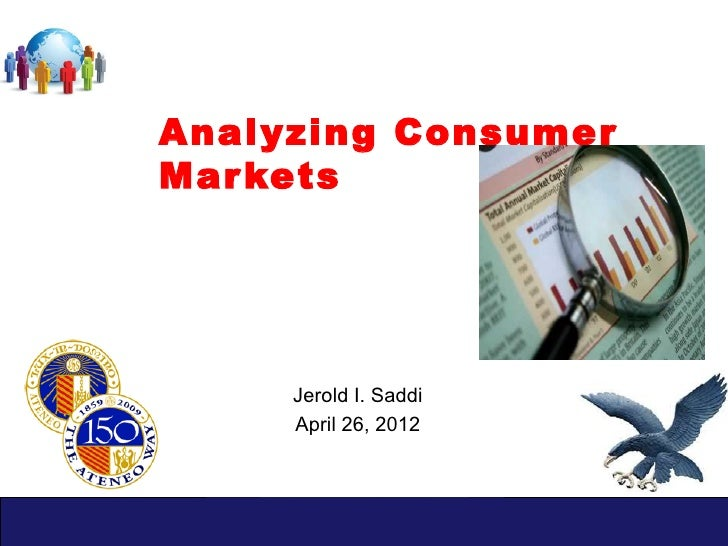 Analyzing ConsumerMar kets     Jerold I. Saddi     April 26, 2012