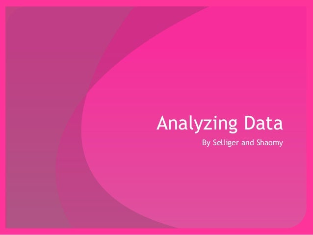 Analyzing Data  By Selliger and Shaomy