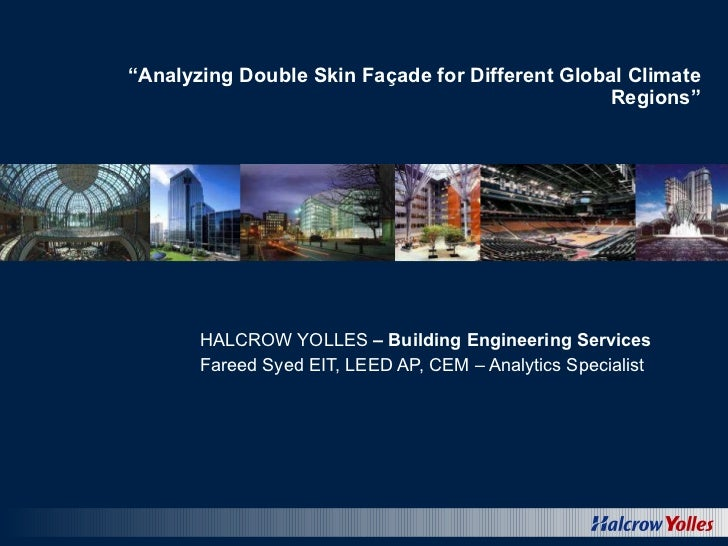 """"""" Analyzing Double Skin Façade for Different Global Climate Regions"""" HALCROW YOLLES  – Building Engineering Services Faree..."""
