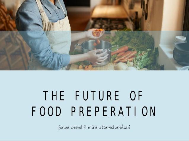 ferwa chevel & mira uttamchandani THE FUTURE OF FOOD PREPERATION