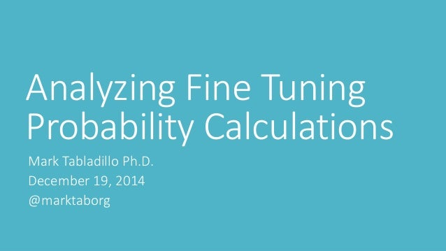 Analyzing Fine Tuning Probability Calculations Mark Tabladillo Ph.D. December 19, 2014 @marktaborg