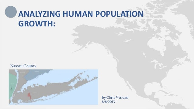 Nassau County ANALYZING HUMAN POPULATION GROWTH: by Chris Vetrano 8/8/2013