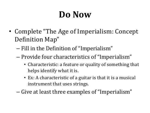 "Do Now • Complete ""The Age of Imperialism: Concept Definition Map"" – Fill in the Definition of ""Imperialism"" – Provide fou..."