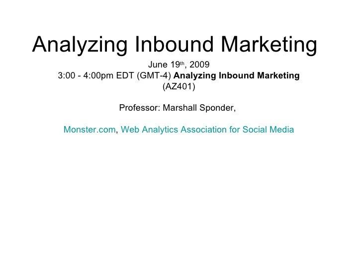 Analyzing Inbound Marketing                       June 19th, 2009   3:00 - 4:00pm EDT (GMT-4) Analyzing Inbound Marketing ...