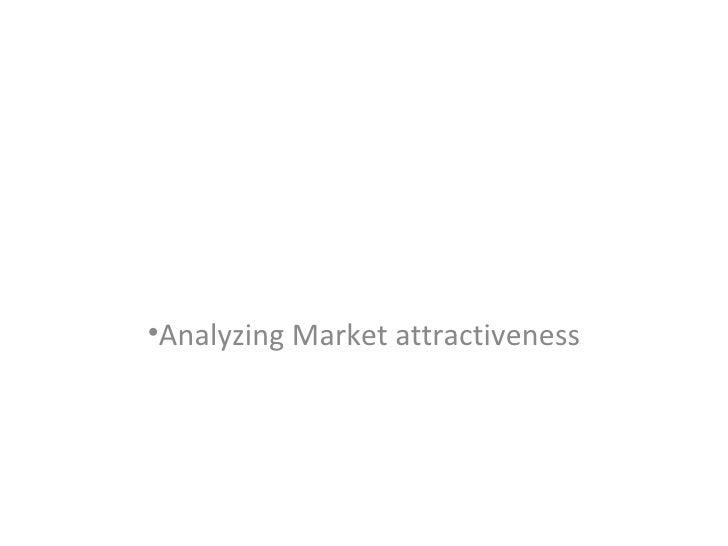 <ul><li>Analyzing Market attractiveness </li></ul>