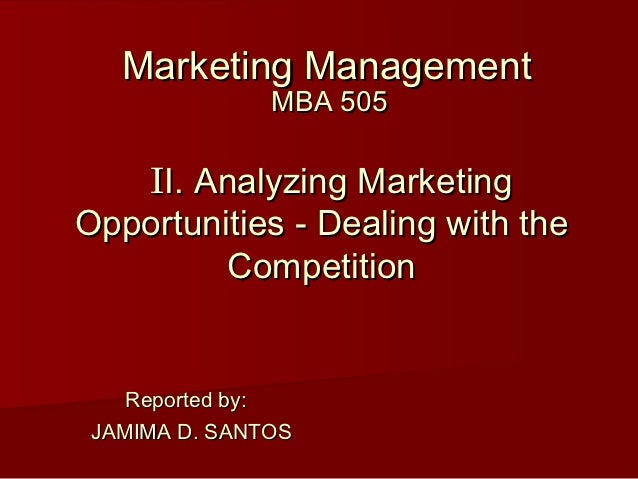 Marketing Management               MBA 505   II. Analyzing MarketingOpportunities - Dealing with the         Competition  ...