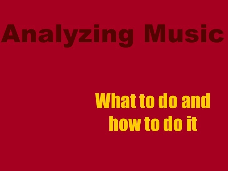 Analyzing Music What to do and how to do it