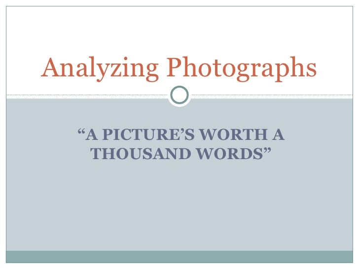 """"""" A PICTURE'S WORTH A THOUSAND WORDS"""" Analyzing Photographs"""