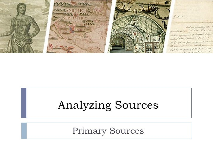 Analyzing Sources Primary Sources