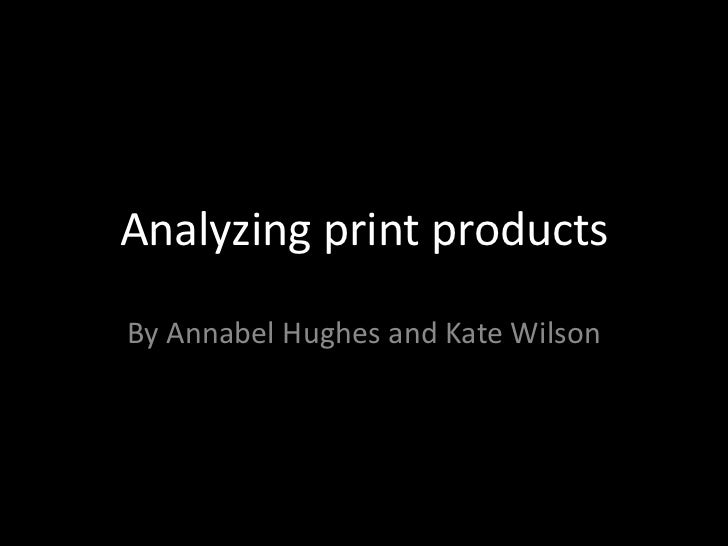 Analyzing print productsBy Annabel Hughes and Kate Wilson