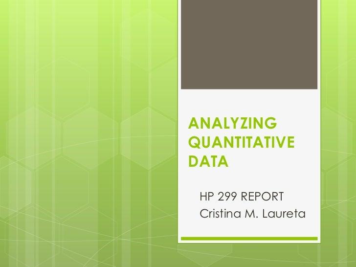ANALYZINGQUANTITATIVEDATA HP 299 REPORT Cristina M. Laureta