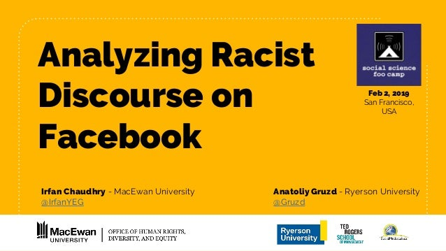 Analyzing Racist Discourse on Facebook Irfan Chaudhry - MacEwan University Anatoliy Gruzd - Ryerson University @IrfanYEG @...