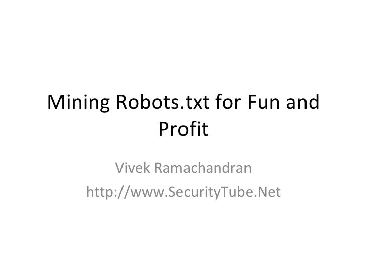 Mining Robots.txt for Fun and Profit Vivek Ramachandran http://www.SecurityTube.Net
