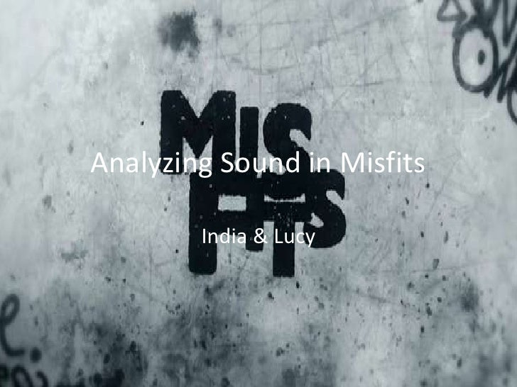 Analyzing Sound in Misfits        India & Lucy