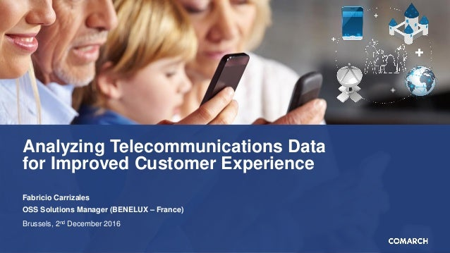 Analyzing Telecommunications Data for Improved Customer Experience Fabricio Carrizales OSS Solutions Manager (BENELUX – Fr...