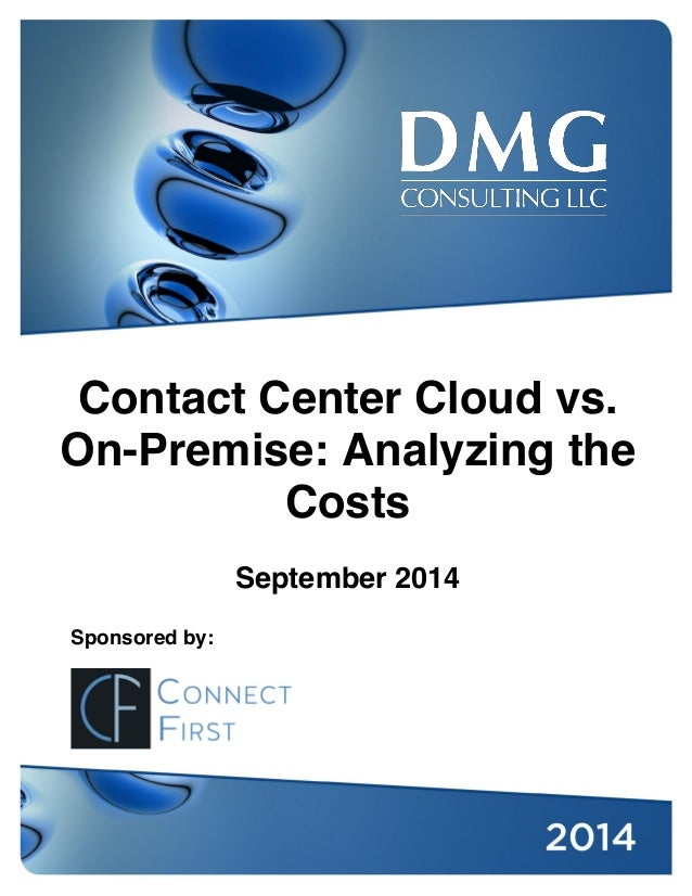 Contact Center Cloud vs.  On-Premise: Analyzing the  Costs  September 2014  Sponsored by: