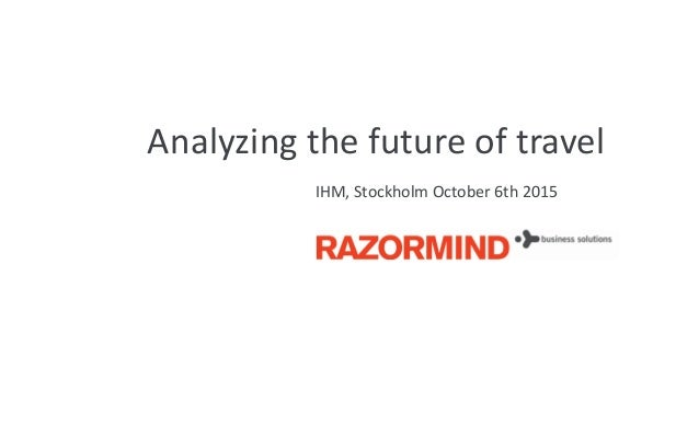 Analyzing the future of travel IHM, Stockholm October 6th 2015