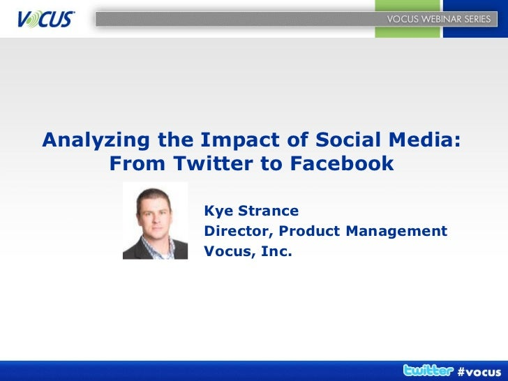 Analyzing the Impact of Social Media:      From Twitter to Facebook                Kye Strance               Director, Pro...