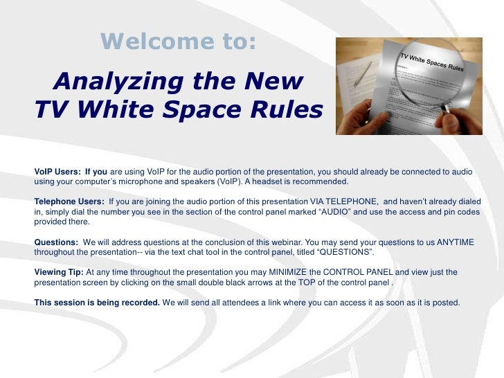 Welcome to:<br />Analyzing the New <br />TV White Space Rules<br />VoIP Users:  If you are using VoIP for the audio portio...