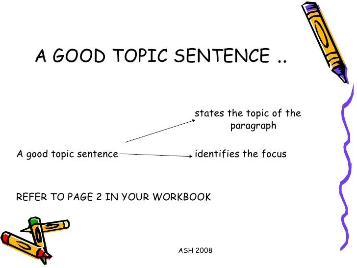 analyzing topic sentences complied by dr refaat bushra megalli analyzing topic sentences english for academic writing dll ash 2008 2 a good