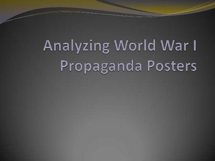 Objectives examine WWI propaganda posters discuss the objectives, uses, and successes of propaganda