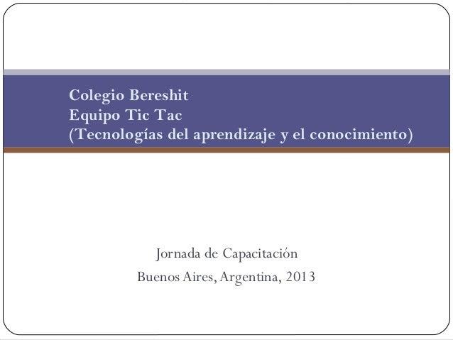 Colegio BereshitEquipo Tic Tac(Tecnologías del aprendizaje y el conocimiento)           Jornada de Capacitación         Bu...