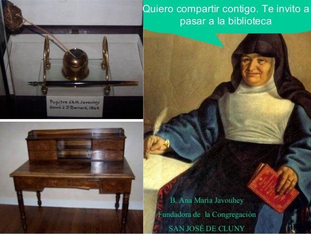 Quiero compartir contigo. Te invito a pasar a la biblioteca B. Ana María Javouhey Fundadora de la Congregación SAN JOSÉ DE...