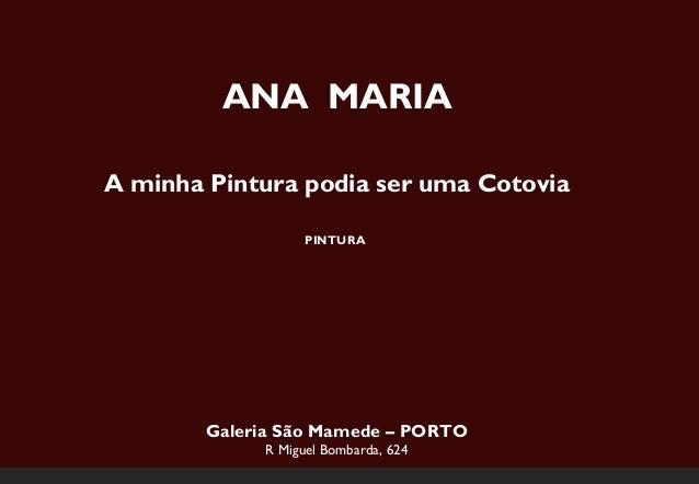 ANA MARIAA minha Pintura podia ser uma Cotovia                   PINTURA        Galeria São Mamede – PORTO             R M...