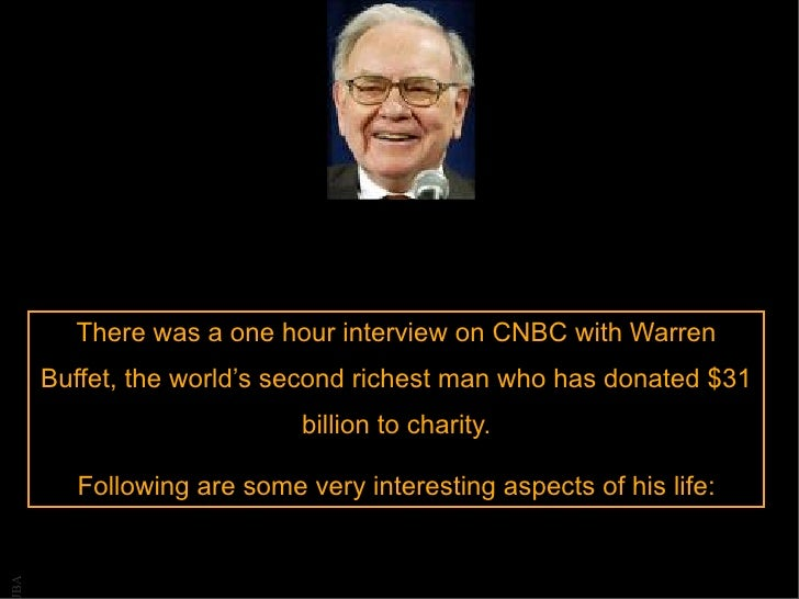 There was a one hour interview on CNBC with Warren      Buffet, the world's second richest man who has donated $31        ...