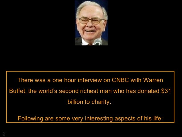 There was a one hour interview on CNBC with Warren Buffet, the world's second richest man who has donated $31 billion to c...