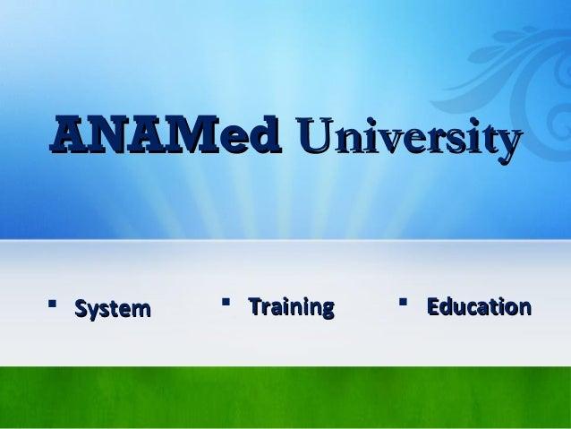 ANAMedANAMed UniversityUniversity  SystemSystem  TrainingTraining  EducationEducation