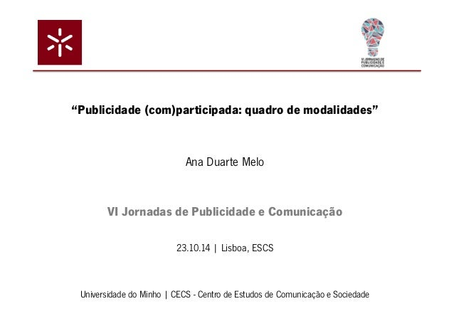 """""""Publicidade (com)participada: quadro de modalidades""""  Ana Duarte Melo  VI Jornadas de Publicidade e Comunicação  23.10.14..."""