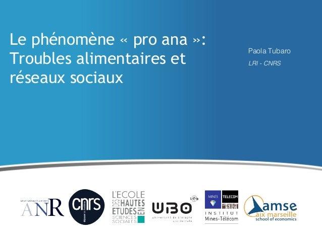 Le phénomène « pro ana »: Troubles alimentaires et réseaux sociaux Paola Tubaro LRI - CNRS
