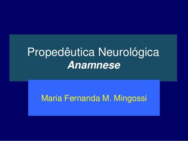 Propedêutica Neurológica Anamnese Maria Fernanda M. Mingossi