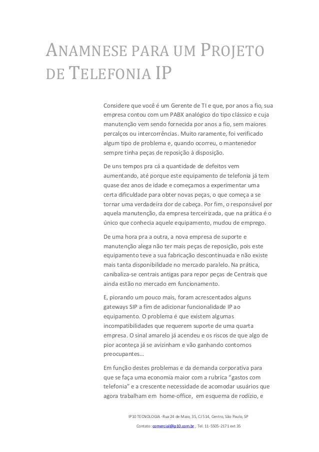 IP10 TECNOLOGIA -Rua 24 de Maio, 35, CJ 514, Centro, São Paulo, SPContato: comercial@ip10.com.br , Tel. 11-5505-2171 ext 3...