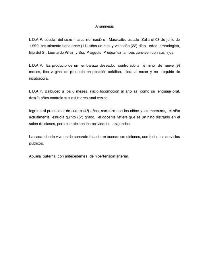 Anamnesis<br />L.D.A.P. escolar del sexo masculino, nació en Maracaibo estado  Zulia el 03 de junio de 1.999, actualmente ...