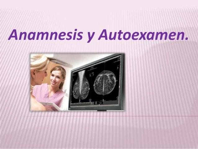 Anamnesis y Autoexamen.
