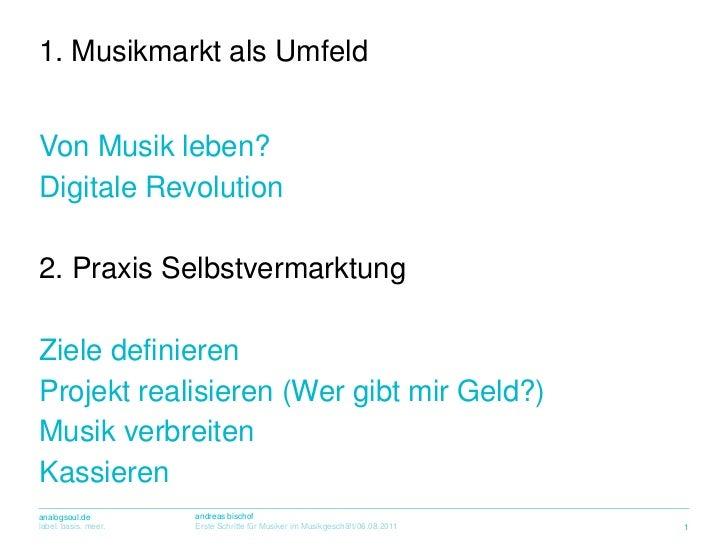Von Musik leben?<br />Digitale Revolution<br />2. Praxis Selbstvermarktung<br />Ziele definieren<br />Projekt realisieren ...