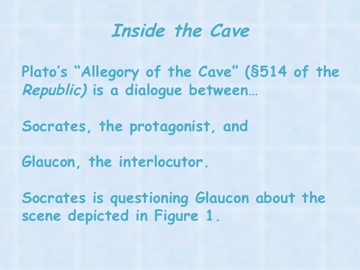"the allegory pf the cave analysis For example, plato, in his allegory of cave, tells a story of how some people are ignorant, while at the same time other people ""see the light"" plato's allegory stands for an idea and does not tell an actual story."