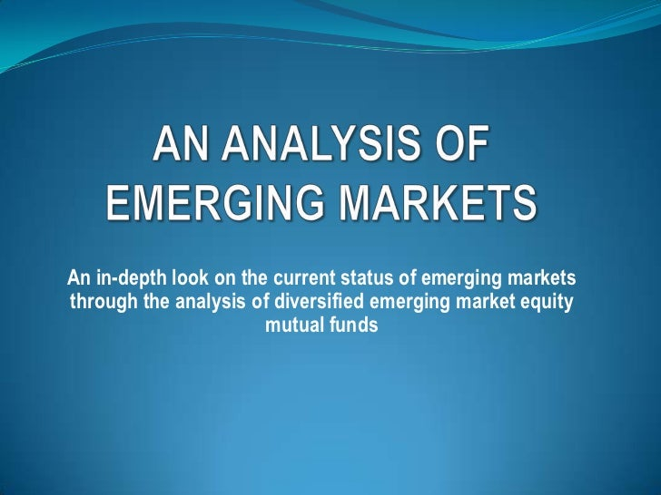 AN ANALYSIS OF EMERGING MARKETS<br />An in-depth look on the current status of emerging markets through the analysis of di...