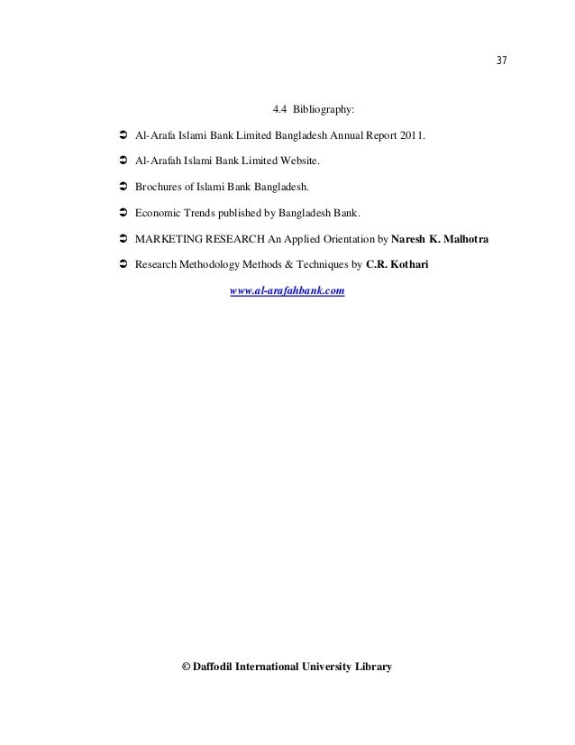 37 © Daffodil International University Library 4.4 Bibliography:  Al-Arafa Islami Bank Limited Bangladesh Annual Report 2...