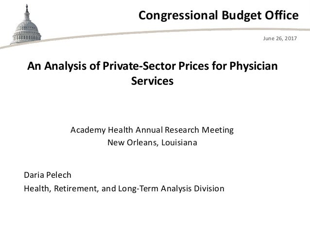 Congressional Budget Office Academy Health Annual Research Meeting New Orleans, Louisiana June 26, 2017 Daria Pelech Healt...