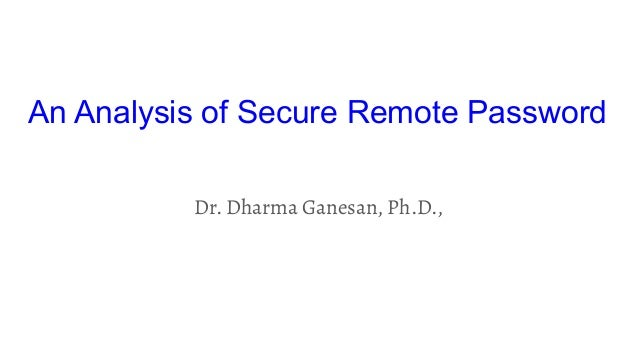 An Analysis of Secure Remote Password Dr. Dharma Ganesan, Ph.D.,