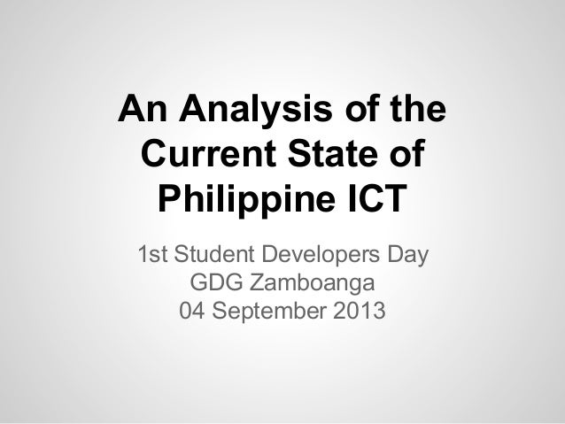 An Analysis of the Current State of Philippine ICT 1st Student Developers Day GDG Zamboanga 04 September 2013