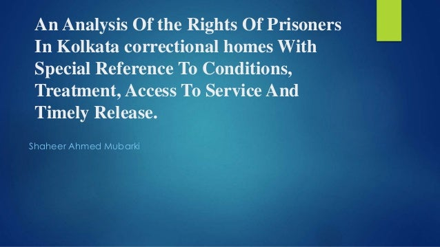 An Analysis Of the Rights Of Prisoners In Kolkata correctional homes With Special Reference To Conditions, Treatment, Acce...