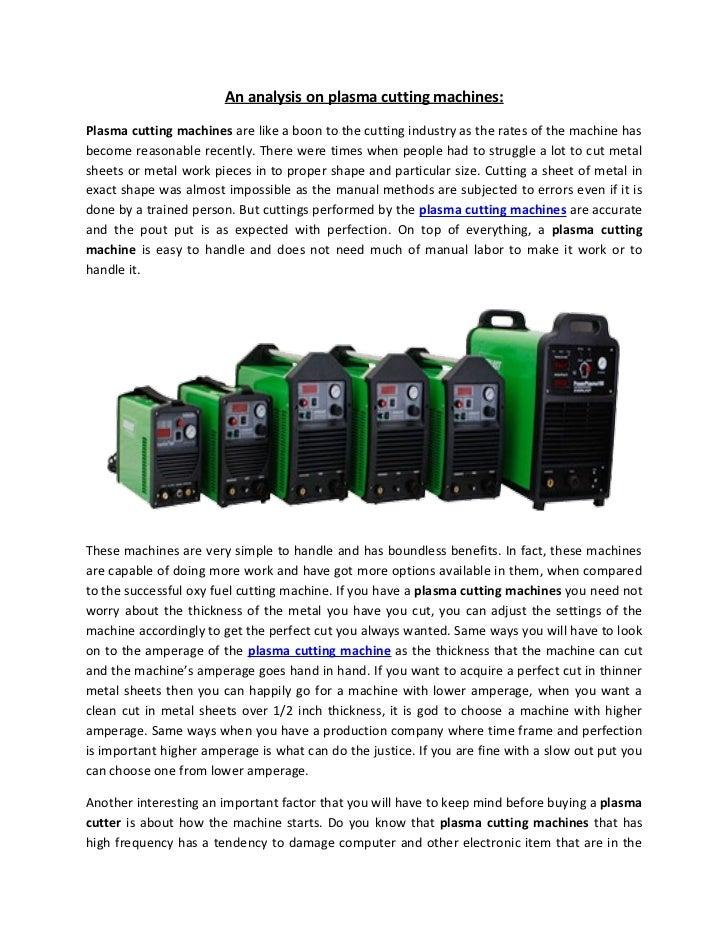 An analysis on plasma cutting machines:Plasma cutting machines are like a boon to the cutting industry as the rates of the...